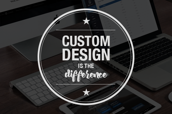 Custom Design is the difference